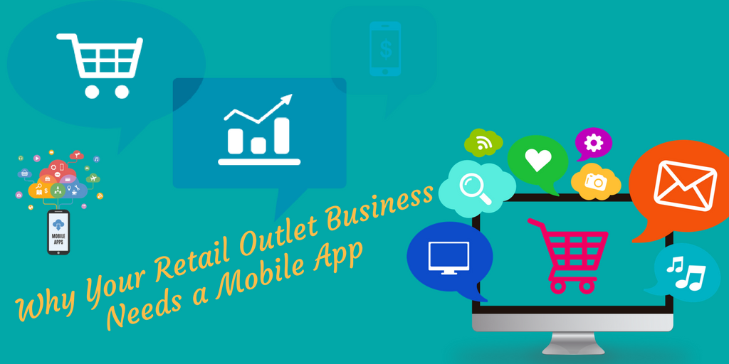 Why Your Retail Outlet Business Needs A Mobile App? Here's Why (and How to do it)